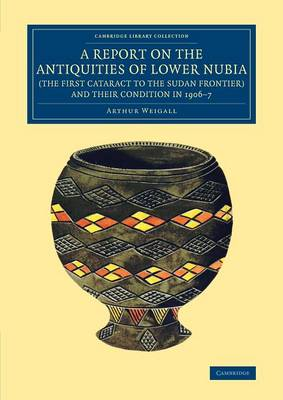 A Report on the Antiquities of Lower Nubia (the First Cataract to the Sudan Frontier) and their Condition in 1906-7