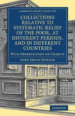 Collections Relative to Systematic Relief of the Poor, at Different Periods, and in Different Countries