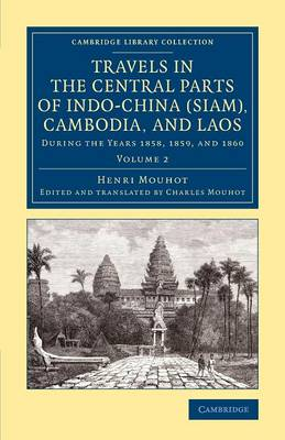 Travels in the Central Parts of Indo-China (Siam), Cambodia, and Laos: During the Years 1858, 1859, and 1860