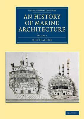 An History of Marine Architecture: Including an Enlarged and Progressive View of the Nautical Regulations and Naval History of All Nations