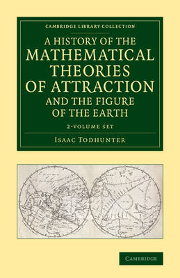 A History of the Mathematical Theories of Attraction and the Figure of the Earth 2 Volume Set: From the Time of Newton to that of Laplace