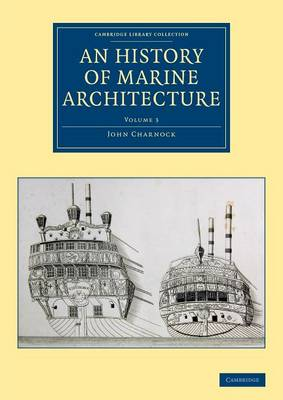 An History of Marine Architecture: Including an Enlarged and Progressive View of the Nautical Regulations and Naval History, Both Civil and Military, of All Nations, Especially of Great Britain