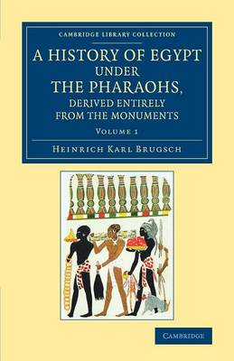 A History of Egypt under the Pharaohs, Derived Entirely from the Monuments: Volume 1: To Which Is Added a Memoir on the Exodus of the Israelites and the Egyptian Monuments