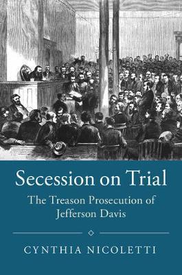 Secession on Trial: The Treason Prosecution of Jefferson Davis