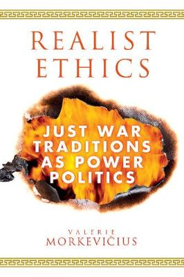 Realist Ethics: Just War Traditions as Power Politics
