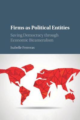 Firms as Political Entities: Saving Democracy through Economic Bicameralism