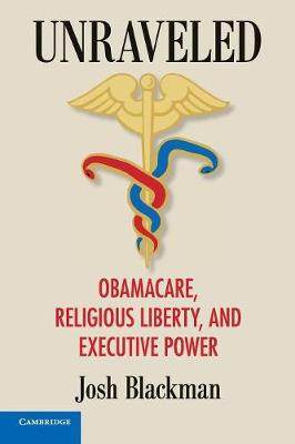 Unraveled: Obamacare, Religious Liberty, and Executive Power
