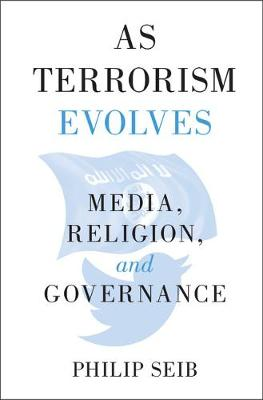 As Terrorism Evolves: Media, Religion, and Governance