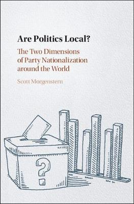 Are Politics Local?: The Two Dimensions of Party Nationalization around the World