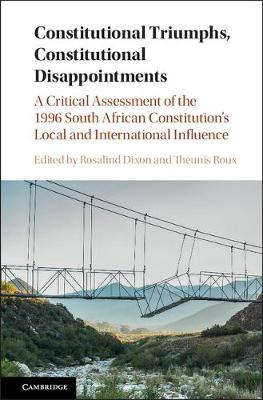 Constitutional Triumphs, Constitutional Disappointments: A Critical Assessment of the 1996 South African Constitution's Local and International Influence