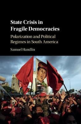 State Crisis in Fragile Democracies: Polarization and Political Regimes in South America