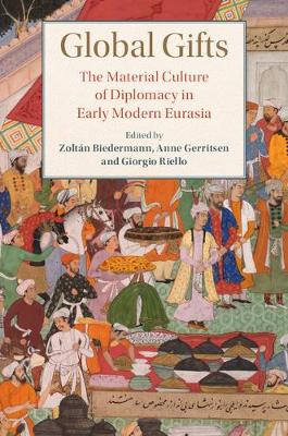 Global Gifts: The Material Culture of Diplomacy in Early Modern Eurasia