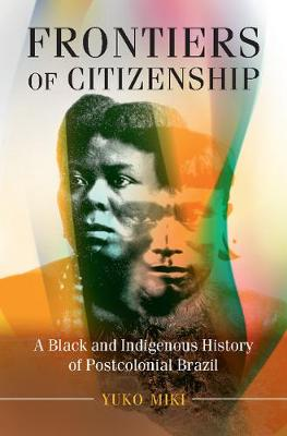 Frontiers of Citizenship: A Black and Indigenous History of Postcolonial Brazil