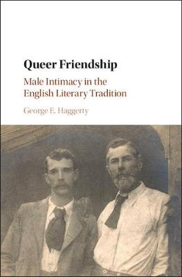 Queer Friendship: Male Intimacy in the English Literary Tradition