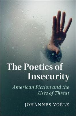The Poetics of Insecurity: American Fiction and the Uses of Threat