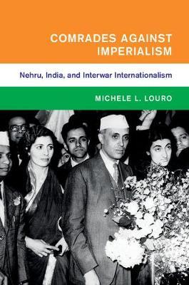Comrades against Imperialism: Nehru, India, and Interwar Internationalism
