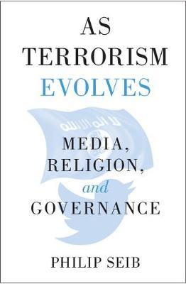 As Terrorism Evolves: Media, Religion, and Governance