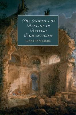 The Poetics of Decline in British Romanticism