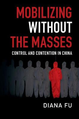 Mobilizing without the Masses: Control and Contention in China