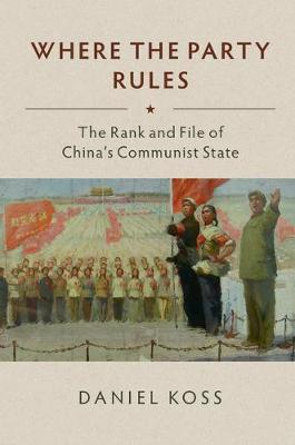Where the Party Rules: The Rank and File of China's Communist State