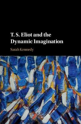 T. S. Eliot and the Dynamic Imagination