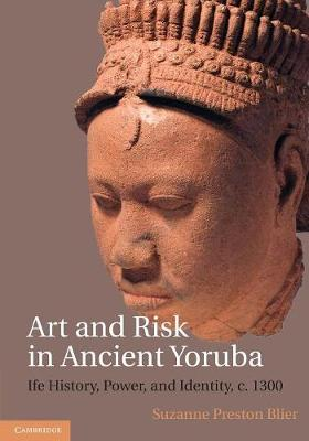 Art and Risk in Ancient Yoruba: Ife History, Power, and Identity, c. 1300