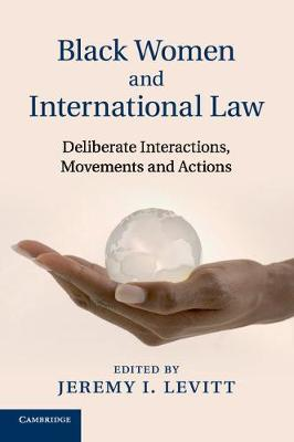 Black Women and International Law: Deliberate Interactions, Movements and Actions