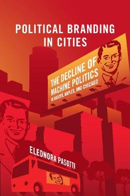 Political Branding in Cities: The Decline of Machine Politics in Bogota, Naples, and Chicago