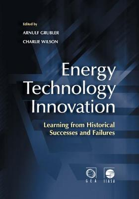 Energy Technology Innovation: Learning from Historical Successes and Failures