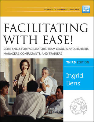 Facilitating with Ease!: Core Skills for Facilitators, Team Leaders and Members, Managers, Consultants, and Trainers