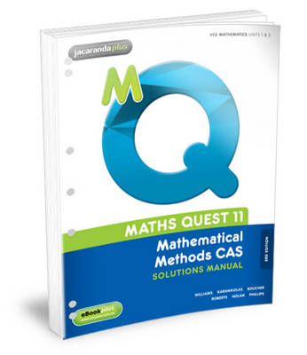 Maths Quest 11 Mathematical Methods CAS Solutions Manual 3E Flexisaver & eBookPLUS