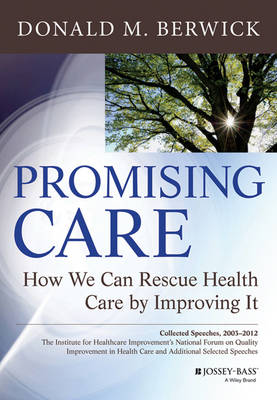 Promising Care: How We Can Rescue Health Care by Improving it