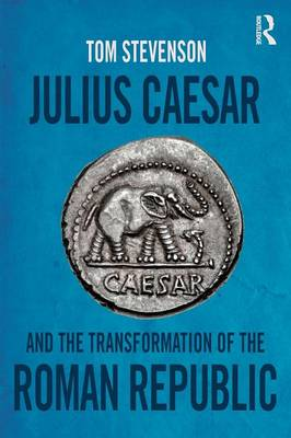 Julius Caesar and the Transformation of the Roman Republic