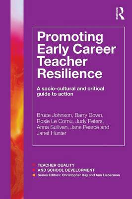 Promoting Early Career Teacher Resilience  A socio-cultural and critical guide to action