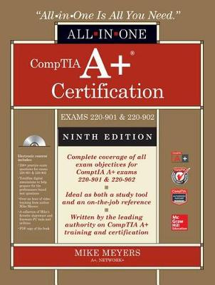 CompTIA A+ Certification All-in-One Exam Guide, Ninth Edition (Exams 220-901 and 220-902)