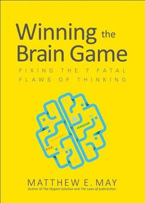 Winning the Brain Game: Fixing the 7 Fatal Flaws of Thinking