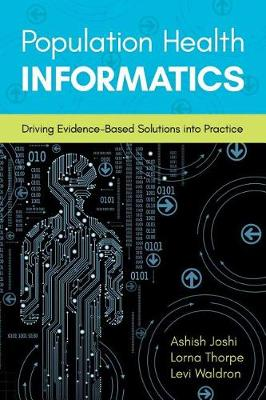 Population Health Informatics: Driving Evidence Based Solutions Into Practice