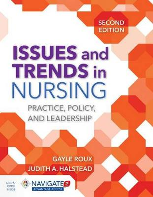 issues and Trends in Nursing: Practice, Policy and Leadership,Second Edition includes Navigate 2 Adv