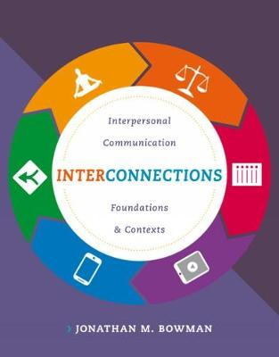 interconnections : interpersonal Communication Foundations and Contexts