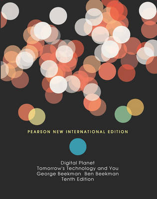 Digital Planet: Pearson New International Edition: Tomorrow's Technology and You, Complete