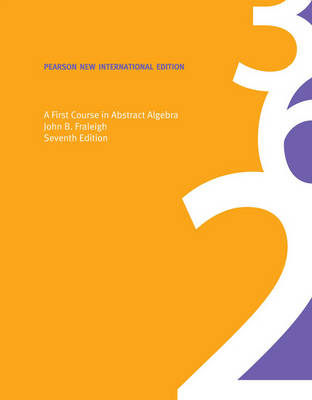 A First Course in Abstract Algebra, Pearson New International Edition