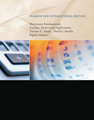 Electronics Fundamentals: Pearson New International Edition: Circuits, Devices & Applications