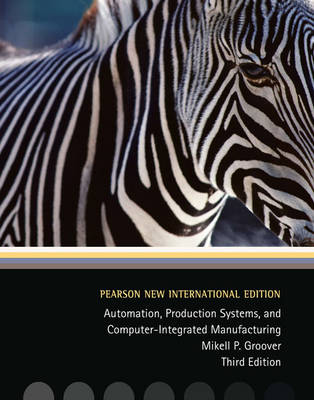 Automation, Production Systems, and Computer-Integrated Manufacturing: Pearson New International Edition