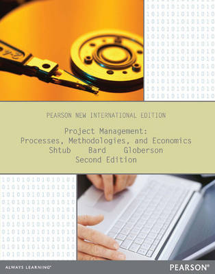 Project Management: Pearson New International Edition: Processes, Methodologies, and Economics