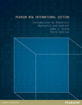 Introduction to Robotics: Mechanics and Control (Pearson New International Edition)