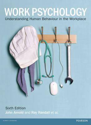 Work Psychology: Understanding Human Behaviour in the Workplace