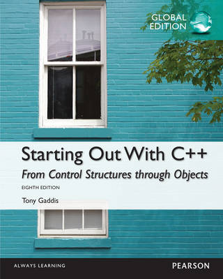 Starting Out with C++: From Control Structures through Objects Global Edition