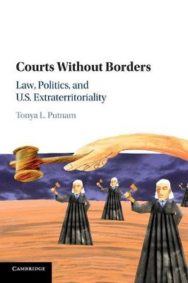 Courts without Borders: Law, Politics, and US Extraterritoriality
