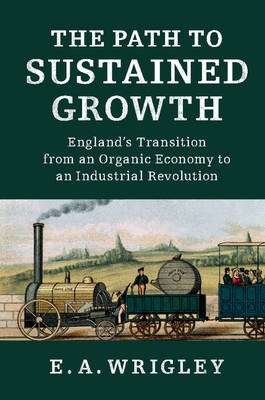 The Path to Sustained Growth: England's Transition from an Organic Economy to an Industrial Revolution