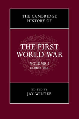 The Cambridge History of the First World War: Volume 1, Global War